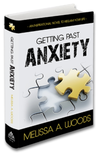Melissa A. Woods' Novel Getting Past Anxiety Buy Your Novel Today